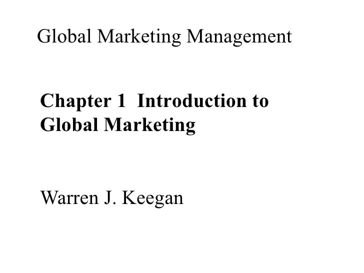 Global Marketing ManagementChapter 1 Introduction toGlobal MarketingWarren J. Keegan