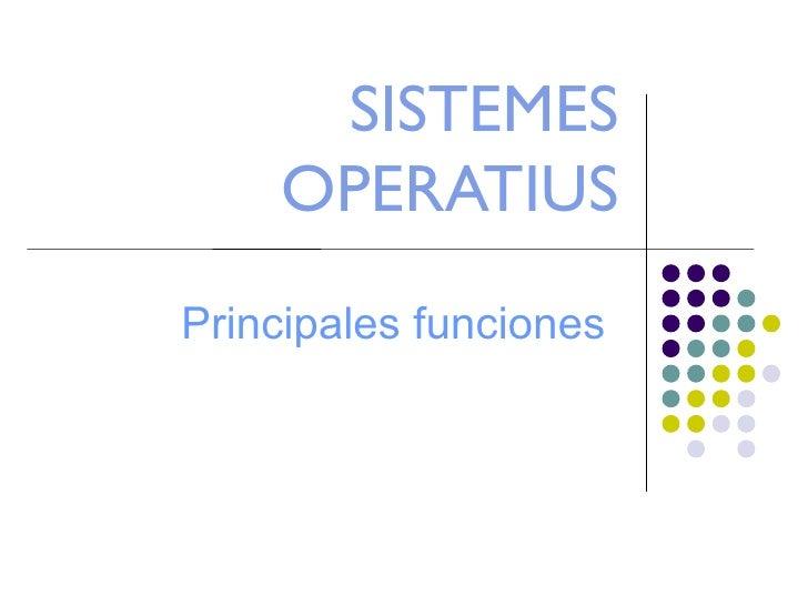 SISTEMES OPERATIUS Principales funciones