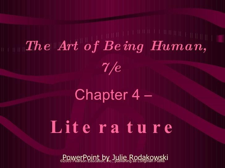 The Art of Being Human, 7/e   Chapter 4 –  Literature PowerPoint by Julie Rodakowski