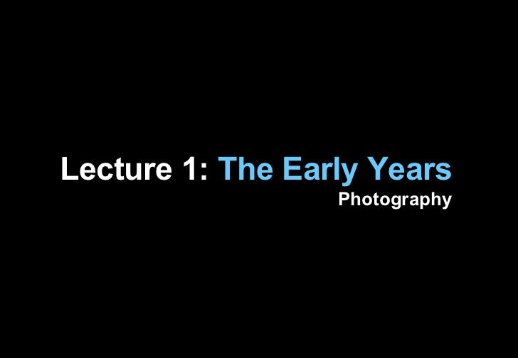 Lecture 1:  The Early Years Photography
