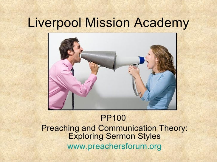 Liverpool Mission Academy                PP100  Preaching and Communication Theory:        Exploring Sermon Styles        ...