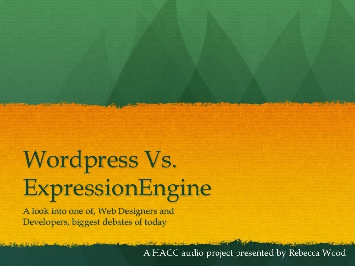 Wordpress Vs. ExpressionEngine<br />A look into one of, Web Designers and Developers, biggest debates of today<br />A HACC...