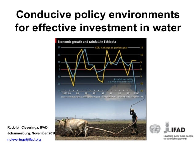 Conducive policy environments for effective investment in water Rudolph Cleveringa, IFAD Johannesburg, November 2010 r.cle...