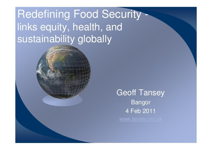 Redefining Food Security -links equity, health, andsustainability globally                       Geoff Tansey             ...