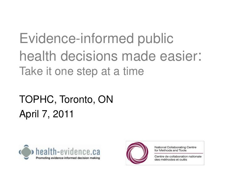 Evidence-informed public health decisions made easier: Take it one step at a time<br />TOPHC, Toronto, ON<br />April 7, 20...