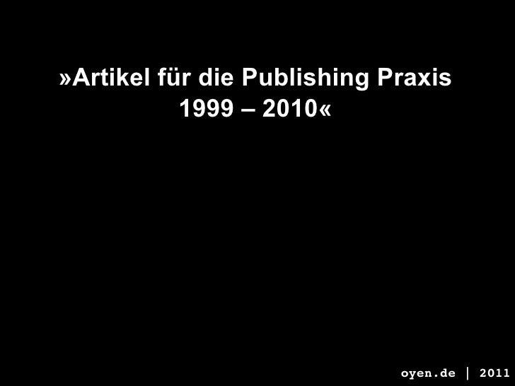 »Artikel für die Publishing Praxis           1999 – 2010«                             oyen.de | 2011