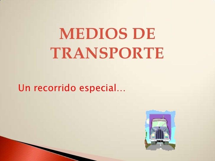 MEDIOS DE      TRANSPORTEUn recorrido especial…