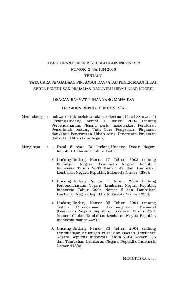 PERATURAN PEMERINTAH REPUBLIK INDONESIA NOMOR 2 TAHUN 2006 TENTANG TATA CARA PENGADAAN PINJAMAN DAN/ATAU PENERIMAAN HIBAH ...
