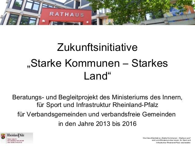 """Die Zukunftsinitiative """"Starke Kommunen – Starkes Land"""" wird vom Ministerium des Innern, für Sport und Infrastruktur Rhein..."""