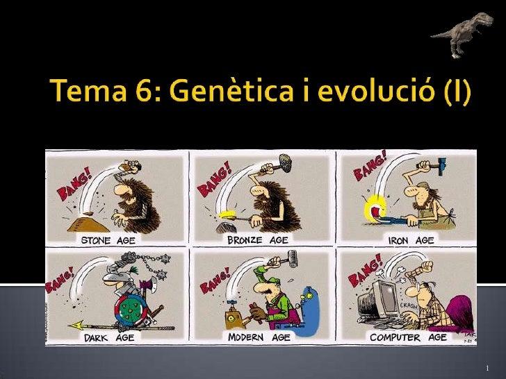 Tema 6: Genètica i evolució (I)<br />1<br />