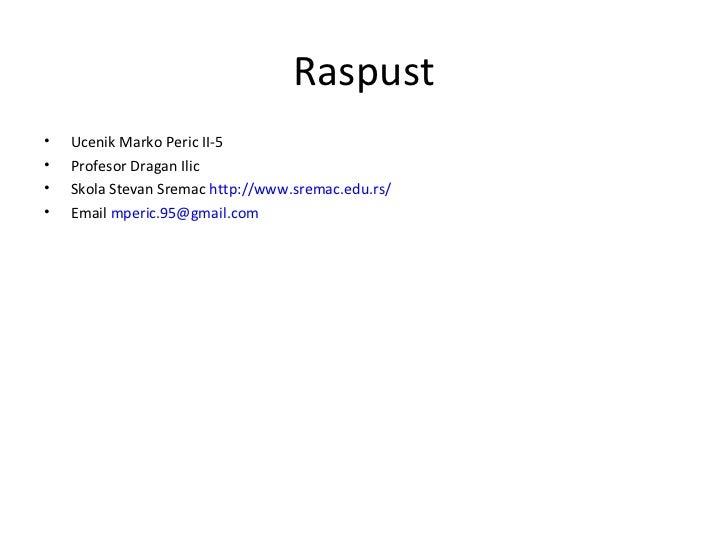 Raspust <ul><li>Ucenik Marko Peric II-5 </li></ul><ul><li>Profesor Dragan Ilic </li></ul><ul><li>Skola Stevan Sremac  http...
