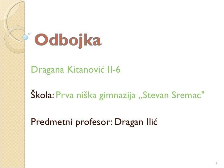 """Dragana Kitanović II-6 Škola:  Prva niška gimnazija ,,Stevan Sremac"""" Predmetni profesor: Dragan Ili ć"""