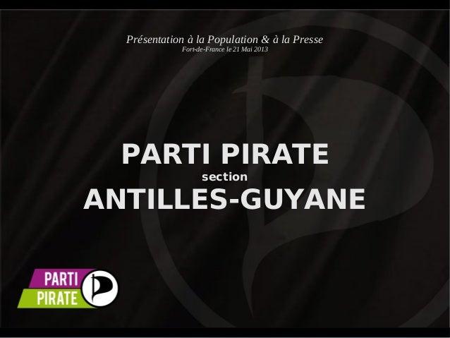 Présentation à la Population & à la Presse Fort-de-France le 21 Mai 2013  PARTI PIRATE section  ANTILLES-GUYANE
