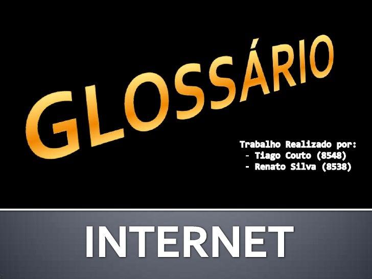 GLOSSÁRIO<br />Trabalho Realizado por:<br /><ul><li> Tiago Couto (8548)
