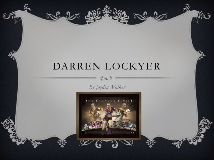 Darren Lockyer <br />By Jayden Walker <br />