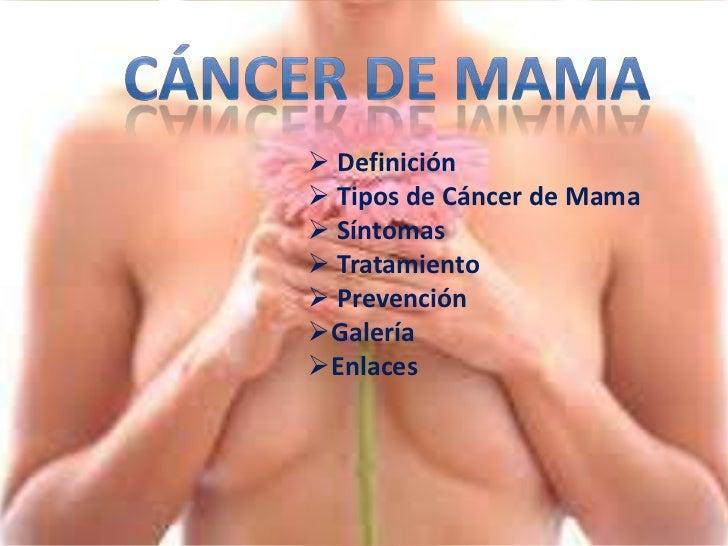  Definición Tipos de Cáncer de Mama Síntomas Tratamiento PrevenciónGaleríaEnlaces