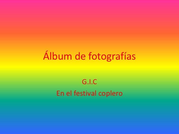 Álbum de fotografías           G.I.C  En el festival coplero