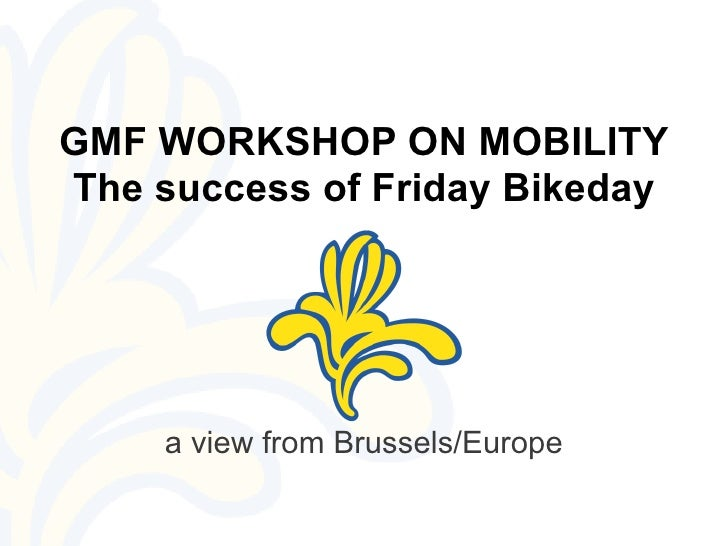 GMF WORKSHOP ON MOBILITY The success of Friday Bikeday          a view from Brussels/Europe