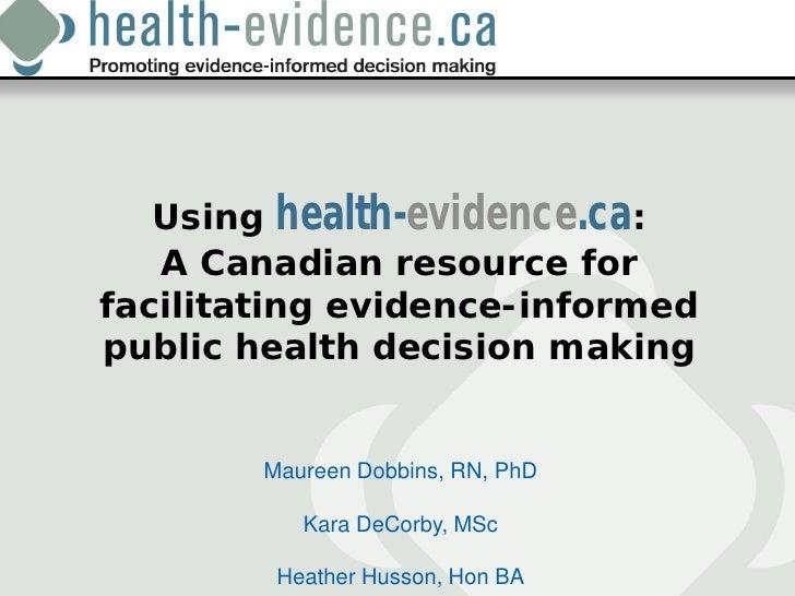 Using health-evidence.ca:   A Canadian resource forfacilitating evidence-informedpublic health decision making        Maur...