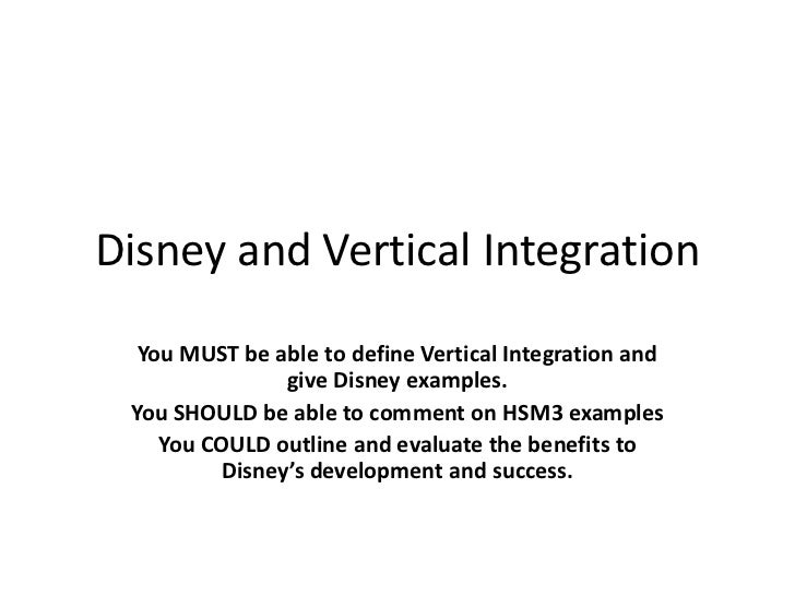 Disney and Vertical Integration<br />You MUST be able to define Vertical Integration and give Disney examples.<br />You SH...