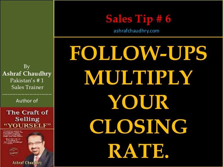 Sales Tip # 6                                   ashrafchaudhry.com            By                                FOLLOW-UPS...