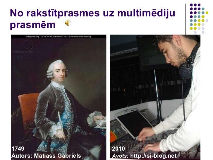 No rakstītprasmes uz multimēdiju prasmēm 1749 Autors: Matiass Gabriels 2010 Avots:   http://si-blog.net