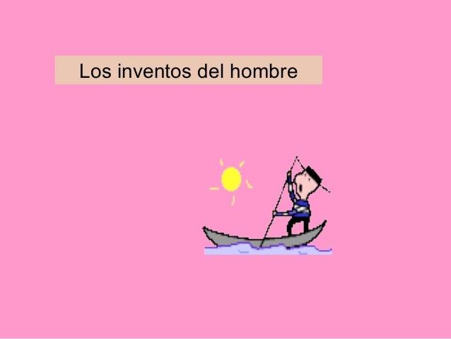 Los inventos del hombre