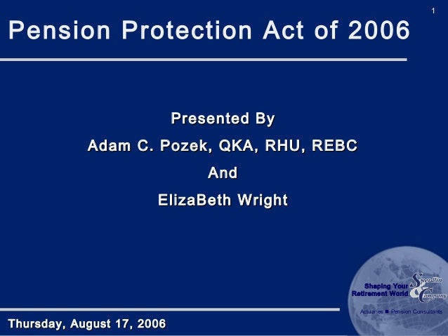 Pension Protection Act of 2006  1  Presented By Adam C. Pozek, QKA, RHU, REBC And ElizaBeth Wright  Shaping Your Retiremen...
