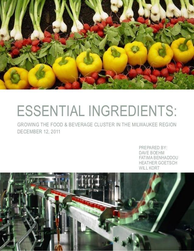 ESSENTIAL INGREDIENTS:GROWING THE FOOD & BEVERAGE CLUSTER IN THE MILWAUKEE REGIONDECEMBER 12, 2011                        ...