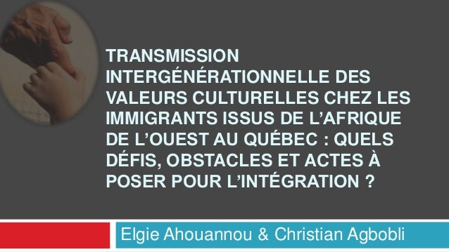 TRANSMISSION INTERGÉNÉRATIONNELLE DES VALEURS CULTURELLES CHEZ LES IMMIGRANTS ISSUS DE L'AFRIQUE DE L'OUEST AU QUÉBEC : QU...
