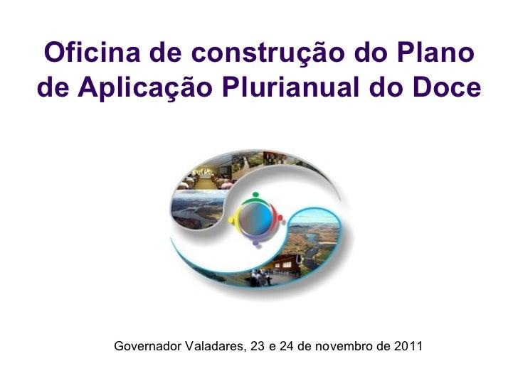 Oficina de construção do Plano de Aplicação Plurianual do Doce Governador Valadares, 23 e 24 de novembro de 2011