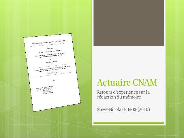 Actuaire CNAM Retours d'expérience sur la rédaction du mémoire Steve-Nicolas PIERRE(2010)