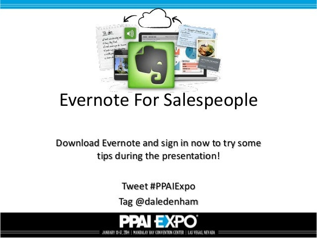 Evernote For Salespeople Download Evernote and sign in now to try some tips during the presentation!  Tweet #PPAIExpo Tag ...