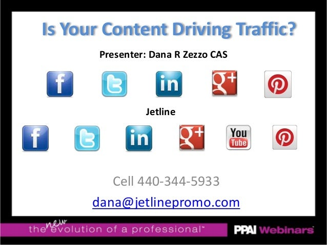 Is Your Content Driving Traffic? Cell 440-344-5933 dana@jetlinepromo.com Presenter: Dana R Zezzo CAS Jetline