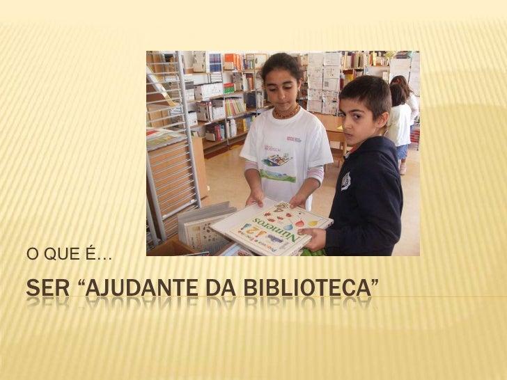 """SER """"AJUDANTE DA BIBLIOTECA"""" <br />O QUE É…<br />"""
