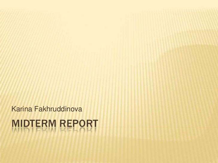 Midterm Report<br />Karina Fakhruddinova<br />