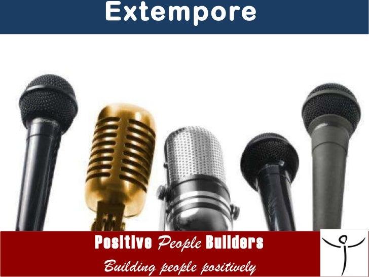 Positive  People  Builders Building people positively <ul><li>Extempore </li></ul>