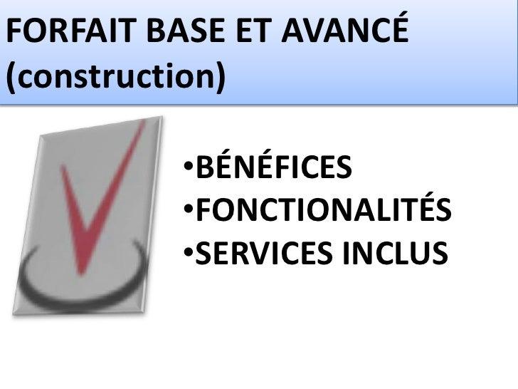 FORFAIT BASE ET AVANCÉ(construction)         •BÉNÉFICES         •FONCTIONALITÉS         •SERVICES INCLUS