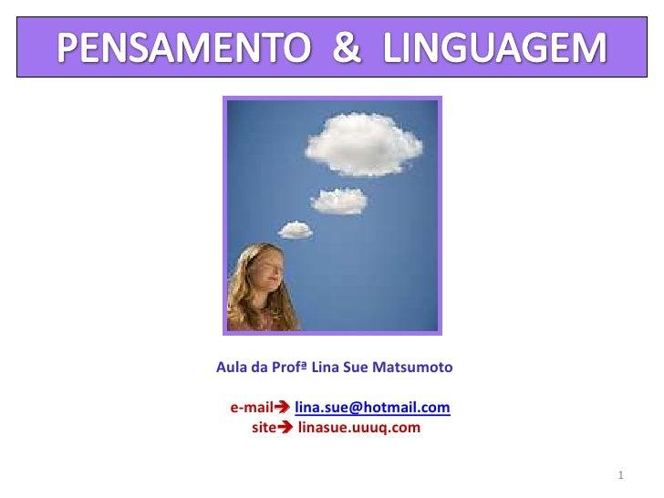 Aula da ProfªLina Sue Matsumoto <br />   e-mail lina.sue@hotmail.com<br /> site linasue.uuuq.com<br />1<br />PENSAMENTO ...