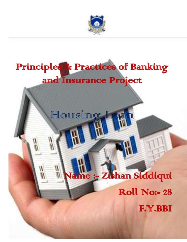 Principles & Practices of Banking and Insurance Project Housing Loan Name :- Zishan Siddiqui Roll No:- 28 F.Y.BBI