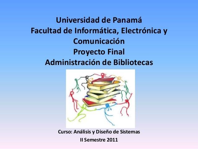Universidad de Panamá Facultad de Informática, Electrónica y Comunicación Proyecto Final Administración de Bibliotecas  Cu...
