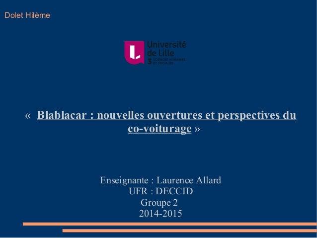 Dolet Hilème  « Blablacar : nouvelles ouvertures et perspectives du  co-voiturage »  Enseignante : Laurence Allard  UFR : ...