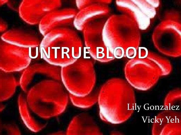 UNTRUE BLOOD<br />Lily Gonzalez<br />Vicky Yeh<br />