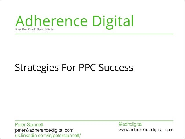 Adherence Digital Strategies For PPC Success Pay Per Click Specialists Peter Stannett peter@adherencedigital.com uk.linked...