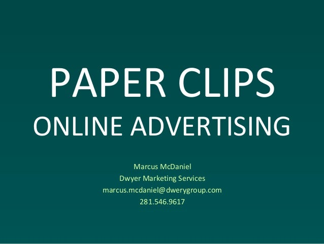 PAPER CLIPS ONLINE ADVERTISING Marcus McDaniel Dwyer Marketing Services marcus.mcdaniel@dwerygroup.com 281.546.9617