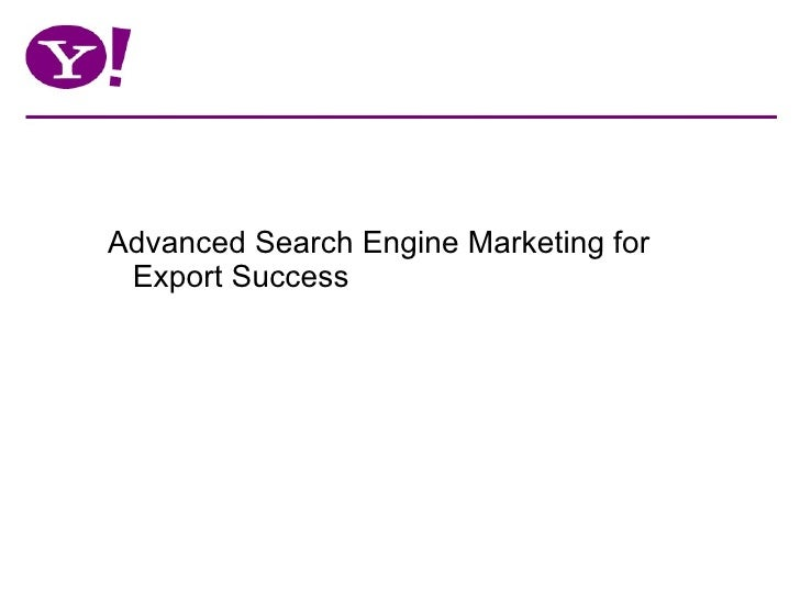 <ul><ul><li>Advanced Search Engine Marketing for Export Success </li></ul></ul>