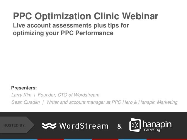 PPC Optimization Clinic Webinar    Live account assessments plus tips for    optimizing your PPC Performance   Presenters:...