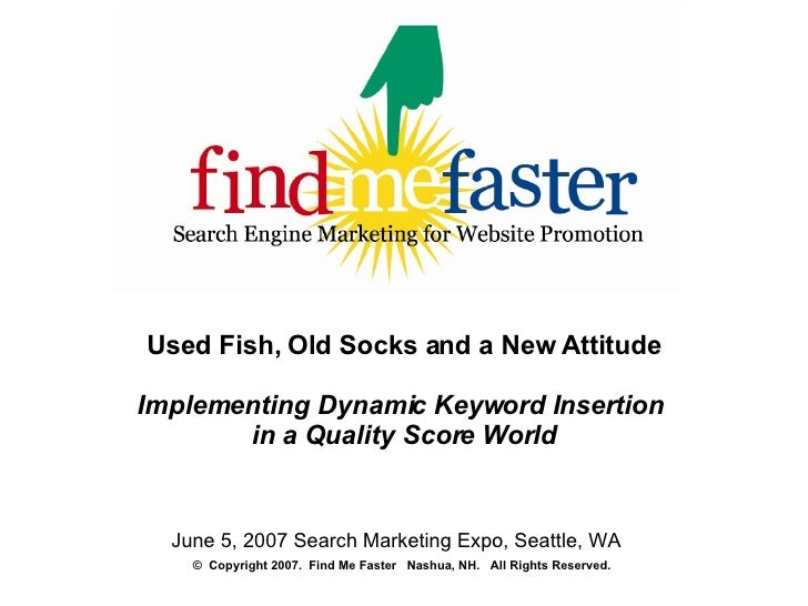 Used Fish, Old Socks and a New Attitude Implementing Dynamic Keyword Insertion  in a Quality Score World <ul><li>start </l...