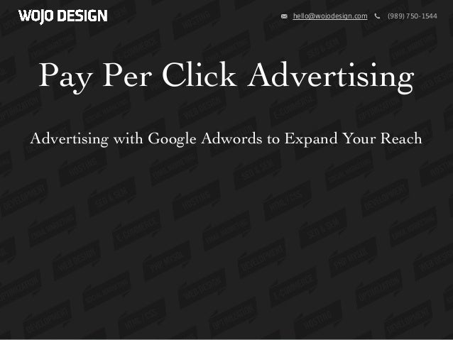 (989) 750-1544hello@wojodesign.com Pay Per Click Advertising Advertising with Google Adwords to Expand Your Reach
