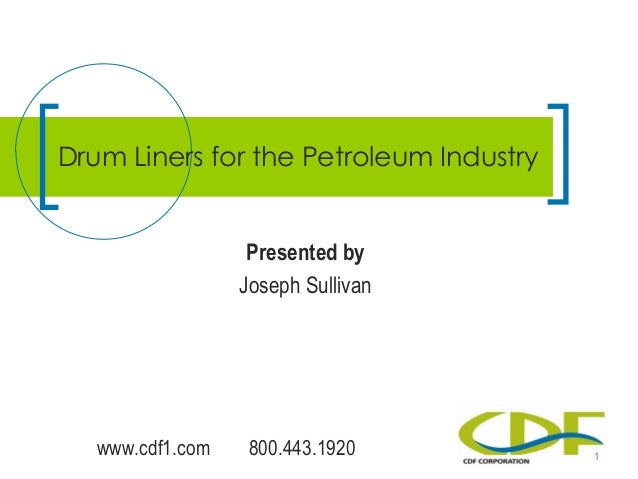 www.cdf1.com 800.443.1920 Presented by Joseph Sullivan Drum Liners for the Petroleum Industry 1